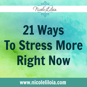 21 Ways To Stress More Right Now