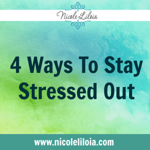 4 Ways To Stay Stressed Out