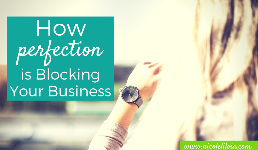 How Perfection is Blocking Your Business