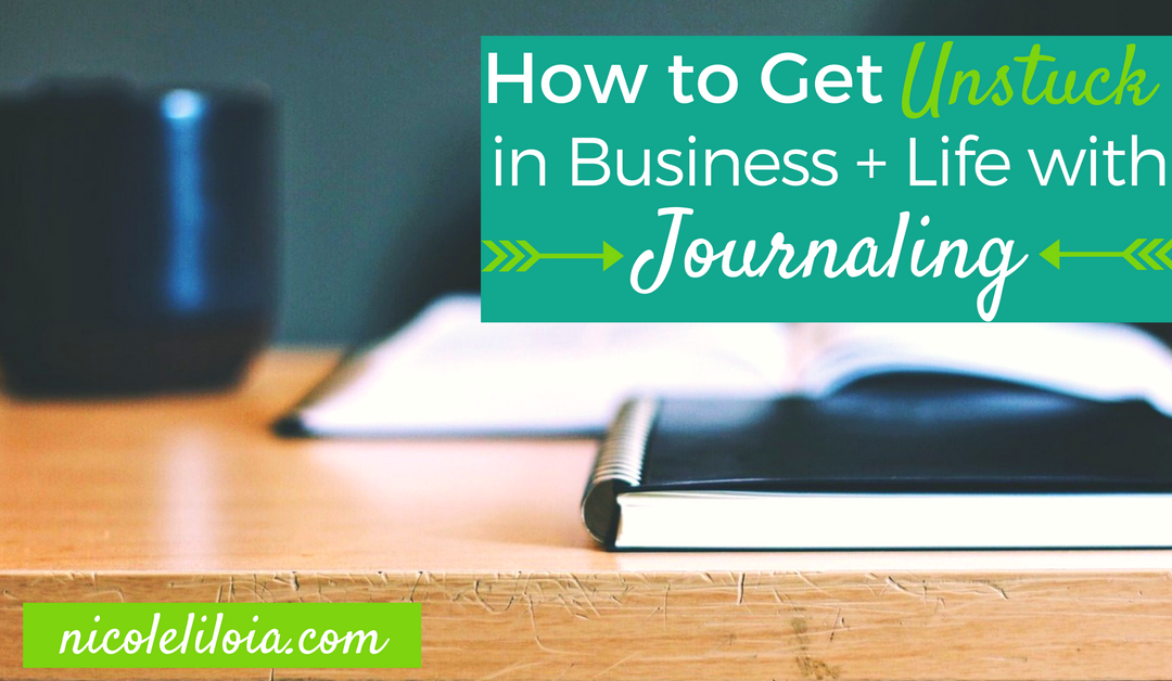 How to Get Unstuck in Business + Life with Journaling