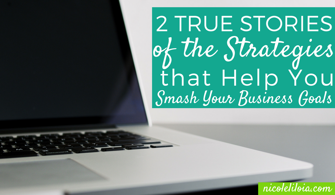 Two True Stories of the Strategies that Help You Smash Your Business Goals