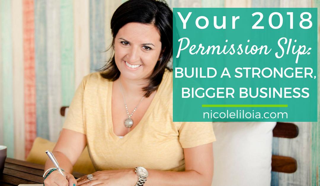 Your 2018 Permission Slip: Build a Stronger, Bigger Business