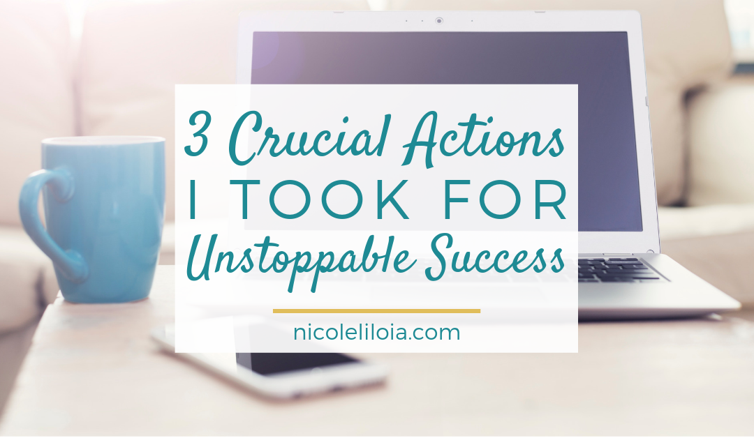 3 Crucial Actions I Took for Unstoppable Business Success